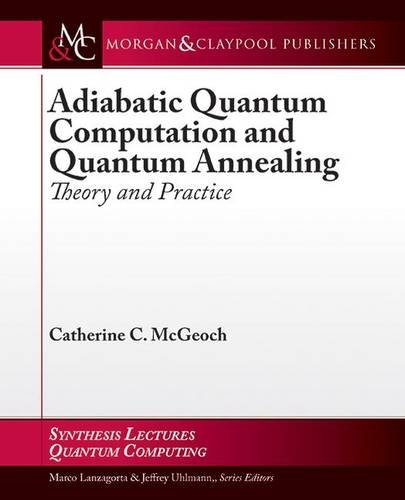 Adiabatic Quantum Computation and Quantum Annealing: Theory and Practice (Synthesis Lectures on Quantum Computing)