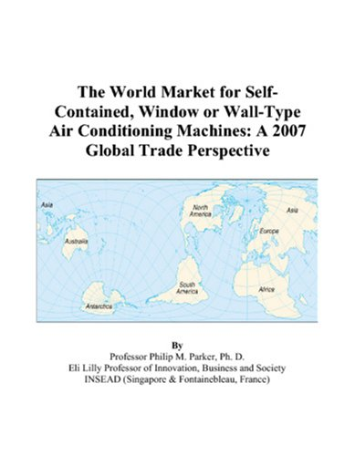 The World Market for Self-Contained, Window or Wall-Type Air Conditioning Machines: A 2007 Global Trade Perspective