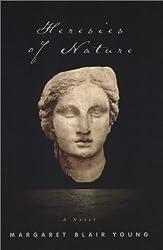 Heresies of Nature: A Novel