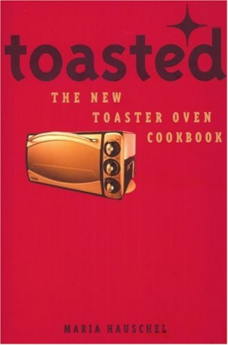 Toasted: The New Toaster Oven Cookbook