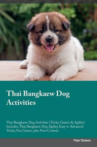 Download Thai Bangkaew Dog Activities Thai Bangkaew Dog Activities (Tricks, Games & Agility) Includes: Thai Bangkaew Dog Agility, Easy to Advanced Tricks, Fun Games, plus New Content ebook