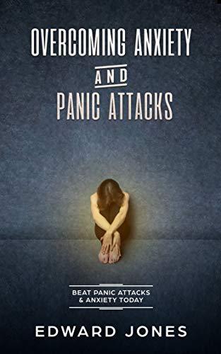 Overcoming Anxiety & Panic Attacks: Beat Panic Attacks & Anxiety, Today (Anxiety, Panic Attacks, Panic Disorder, Self Help Book 3)