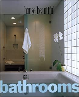 House Beautiful Bathrooms: Louis Oliver Gropp, Margaret Kennedy, Sally  Clark, House Beautiful Magazine: 9780688167509: Amazon.com: Books