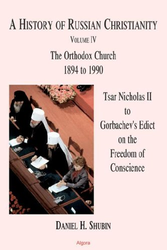 A History of Russian Christianity: Tsar Nicholas II to Gorbachev's Edict on the Freedom of Conscience