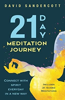 21 Day Meditation Journey: Connect With Spirit Everyday In A New Way