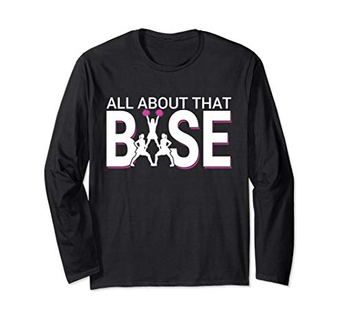 All About That Base - Funny Cheerleading LONG SLEEVE