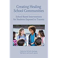 Creating Healing School Communities: School-Based Interventions for Students Exposed to Trauma
