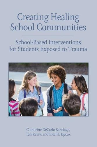 Creating Healing School Communities: School-Based Interventions for Students Exposed to Trauma (Concise Guides on Trauma ()