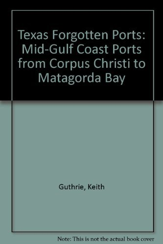 Coast Port - Texas Forgotten Ports: Mid-Gulf Coast Ports from Corpus Christi to Matagorda Bay