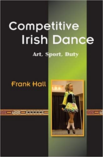 Competitive Irish Dance: Art, Sport, Duty