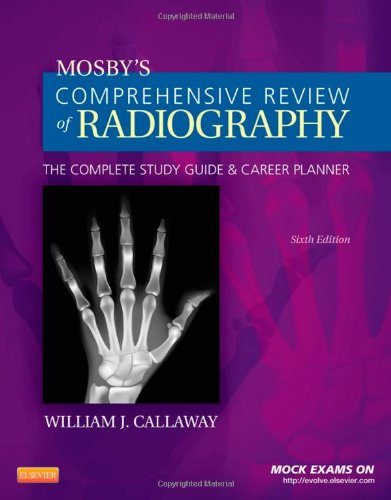 Mosby's Comprehensive Review of Radiography: The Complete Study Guide and Career Planner, 6e (Mosby's Complete Review of Radiography)