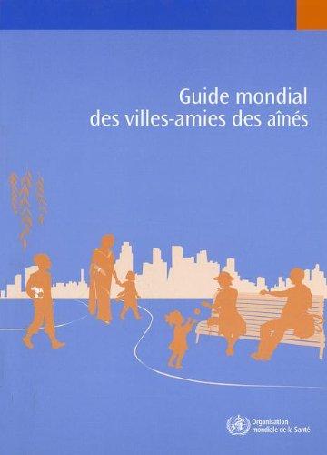 Read Online Guide mondial des villes-amies des aînés (French Edition) pdf epub