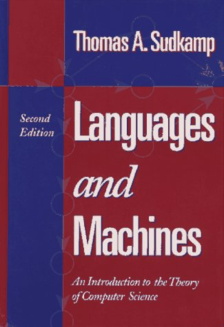 Languages and Machines: An Introduction to the Theory of Computer Science (2nd Edition)