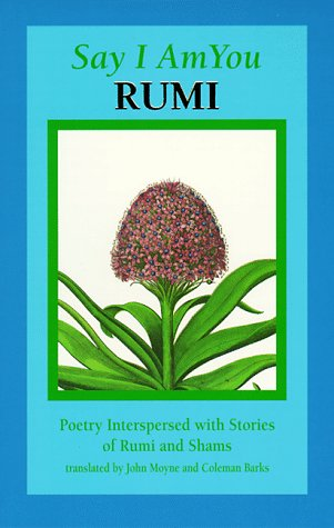 Say I Am You: Poetry Interspersed With Stories of Rumi and Shams ()