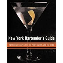 New York Bartender's Guide: Fifty Drink Recipes for the Professional and the Home