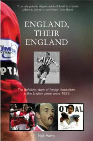 England, Their England: The Definitive Story of Foreign Footballers in the English Game Since 1888