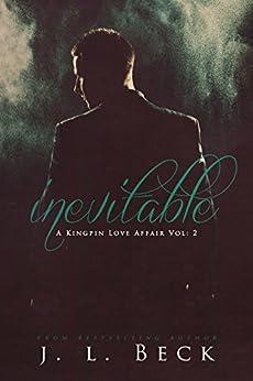 Inevitable (A Kingpin Love Affair Book 2) by [Beck, J.L.]