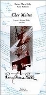 Cher Maître. Lettres à Auguste Rodin 1902-1913 par Rilke