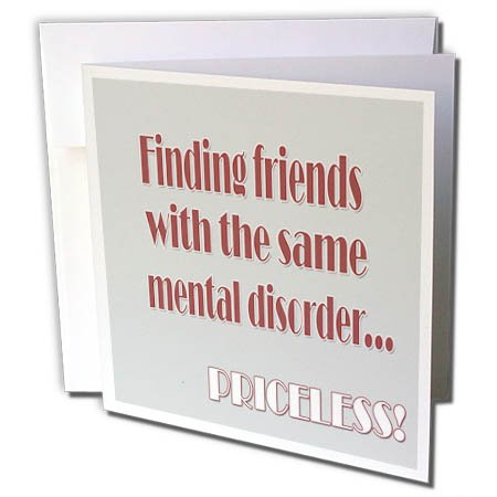 3dRose RinaPiro - Crazy Friend Quotes - Finding friends with the same mental disorder, priceless. Funny quotes - 6 Greeting Cards with envelopes (gc_261474_1) by 3dRose