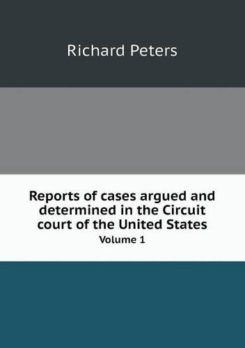 Read Online Reports of cases argued and determined in the Circuit court of the United States Volume 1 ebook