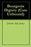 Bourgeois Dignity (Cato Unbound Book 102010)