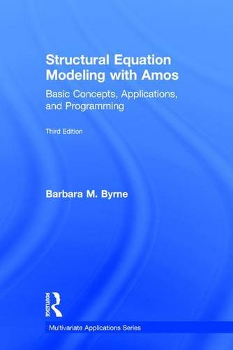 Structural Equation Modeling With Amos: Basic Concepts, Applications, and Programming, Third Edition (Multivariate Applications Series)