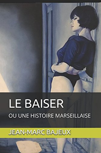 LE BAISER: OU UNE HISTOIRE MARSEILLAISE (French Edition)