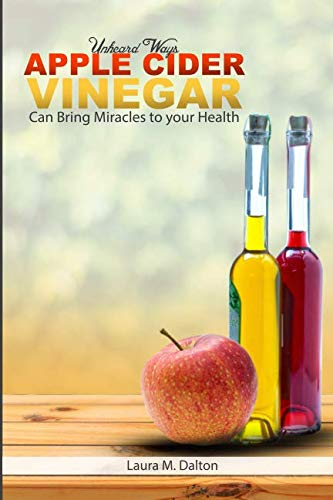 Unheard Ways Apple Cider Vinegar Can Bring Miracles To Your Health (Apple Cider Vinegar Diet And Garcinia Cambogia)