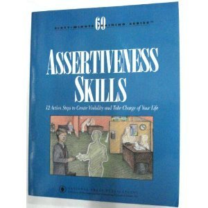 Assertiveness Skills: 12 Action Steps to Create Visibility and Take Charge of Your Life (Communication Series)