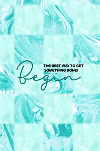 The Best Way To Get Something Done? Begin: All Purpose 6x9 Blank Lined Notebook Journal Way Better Than A Card Trendy Unique Gift Blue Texture Procrastination (Best Way To Get Real Estate Leads)