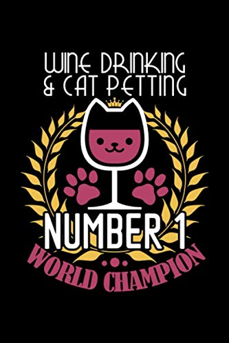 """Wine Drinking & Cat Petting Number 1 World Champion: Wine Tasting Journal for the Wine Connoisseur - Wine Lovers Gifts 6"""" x 9"""" 110 Page Log Book Tracker by The Wine Snob Enthusiast"""