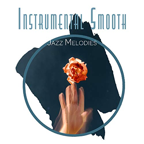 Instrumental Smooth Jazz Melodies: Evening Jazz Relaxation, Ambient Instrumental Jazz, Soft Vintage Sounds of Piano, Saxophone & More