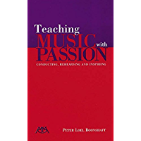 Teaching Music with Passion: Conducting, Rehearsing and Inspiring book cover