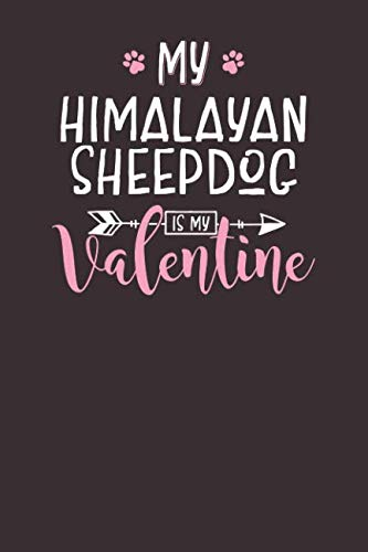 My Himalayan Sheepdog is My Valentine: 6x9 Cute Himalayan Sheepdog Notebook Journal Paper Book for Dog Mom and Dog Dad