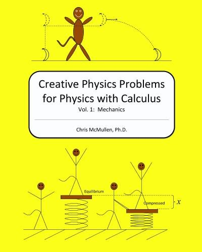 Creative Physics Problems for Physics with Calculus: Mechanics (Volume 1)