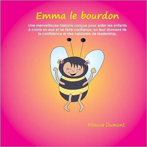 Emma le bourdon en leur donnant de la confidence et des habilet/és de leadership. Une merveilleuse histoire con/çue pour aider les enfants /à croire en eux et se faire confiance