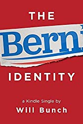 The Bern Identity: A Search for Bernie Sanders and the New American Dream (Kindle Single)