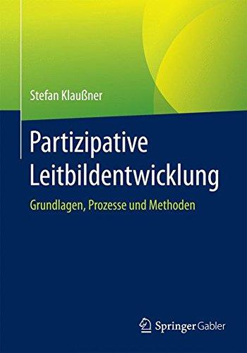 Partizipative Leitbildentwicklung: Grundlagen, Prozesse und Methoden