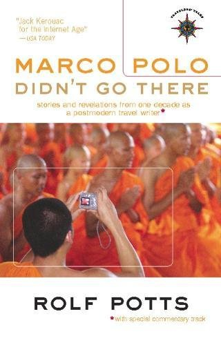Marco Polo Didn't Go There: Stories and Revelations from One Decade as a Postmodern Travel Writer (Travelers' Tales Guid