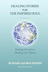 Healing Stories For The Inspired Soul: Volume 1: Healing Ourselves * Healing Our Planet