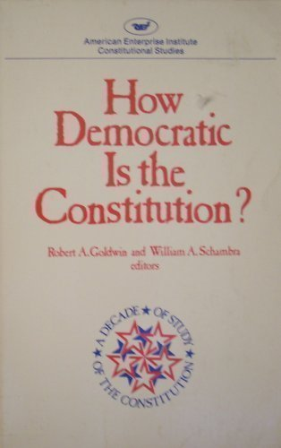 How Democratic Is the Constitution (Aei Studies, 294.)