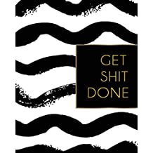 Get Shit Done: 2019 Weekly & Monthly Planner, Academic Student Planner,  Calendar Schedule Organizer and Journal Notebook with Inspirational Quotes for business,life goals,passion and happiness  (Vol 10)