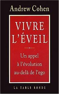 Vivre l'éveil: Un appel à l'évolution au-delà de l'ego par Andrew Cohen