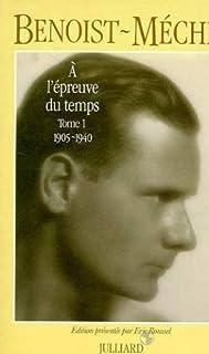 A l'épreuve du temps : [1] : souvenirs (1905-1940), Benoist-Méchin, Jacques