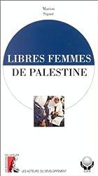 Libres femmes de Palestine: L'invention d'un systeme de sante (Collection Les acteurs du developpement) (French Edition)