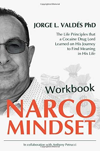 Narco Mindset Workbook: The Life Principles that a Cocaine Drug Lord Learned on His Journey to Find Meaning in His Life