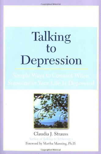 Talking to Depression: Simple Ways To Connect When Someone In Your Life Is Depressed: Simple Ways To Connect When Someone In Your Life Is Depressed
