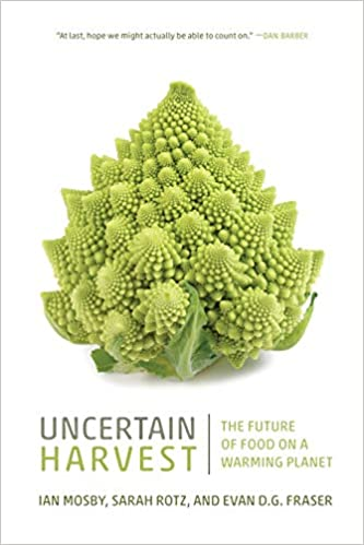 Uncertain Harvest: The Future of Food on a Warming Planet: Mosby, Ian,  Rotz, Sarah, Fraser, Evan D.G.: 9780889777200: Books - Amazon.ca