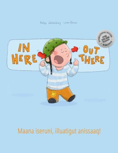 In here, out there! Maana iseruni, illuatigut anissaaq!: Children's Picture Book...