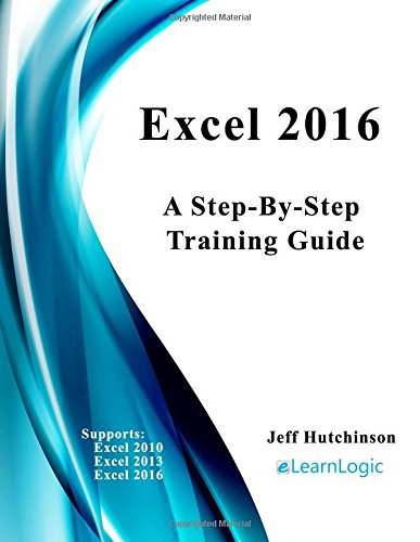 Excel 2016 - Step-By-Step Training Guide: Supports Excel 2010, 2013, and 2016